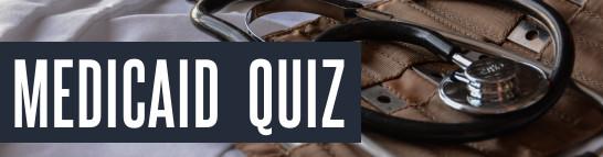 Medicaid Quiz